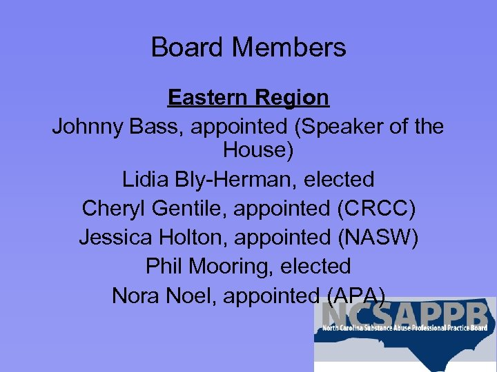 Board Members Eastern Region Johnny Bass, appointed (Speaker of the House) Lidia Bly-Herman, elected