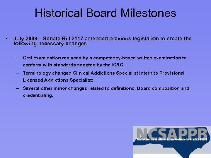 Historical Board Milestones • July 2008 – Senate Bill 2117 amended previous legislation to
