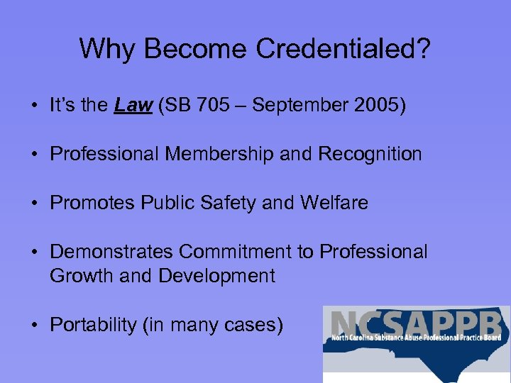 Why Become Credentialed? • It's the Law (SB 705 – September 2005) • Professional