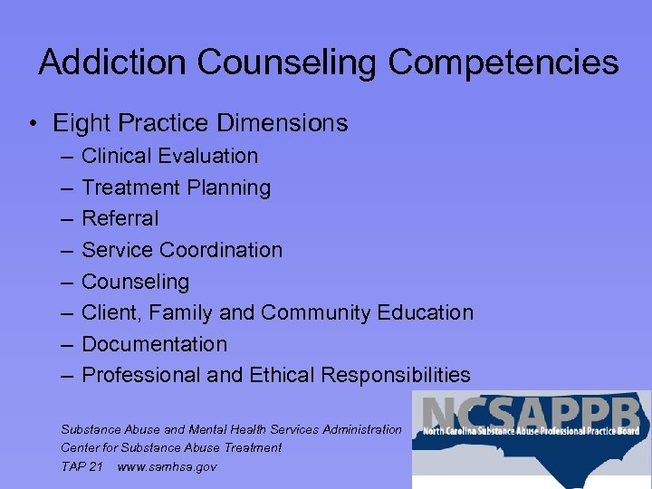 Addiction Counseling Competencies • Eight Practice Dimensions – – – – Clinical Evaluation Treatment