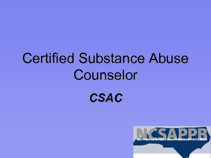 Certified Substance Abuse Counselor CSAC