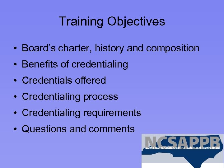 Training Objectives • Board's charter, history and composition • Benefits of credentialing • Credentials