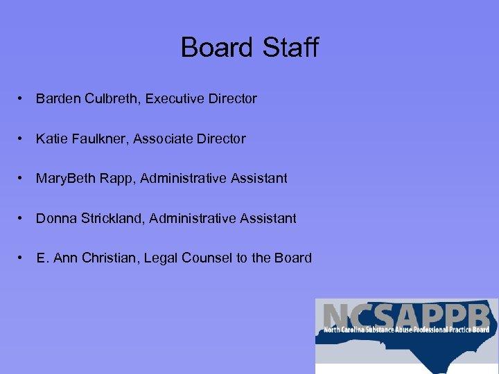 Board Staff • Barden Culbreth, Executive Director • Katie Faulkner, Associate Director • Mary.