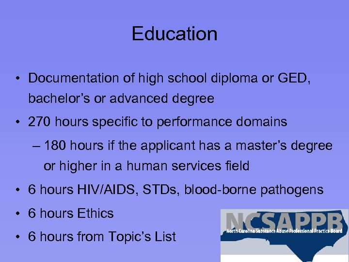 Education • Documentation of high school diploma or GED, bachelor's or advanced degree •
