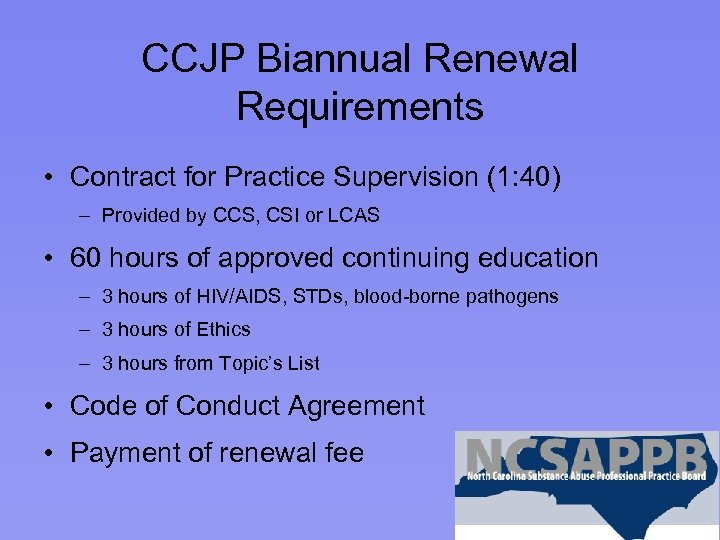CCJP Biannual Renewal Requirements • Contract for Practice Supervision (1: 40) – Provided by