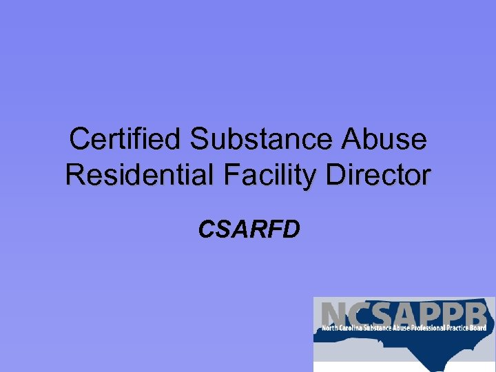 Certified Substance Abuse Residential Facility Director CSARFD