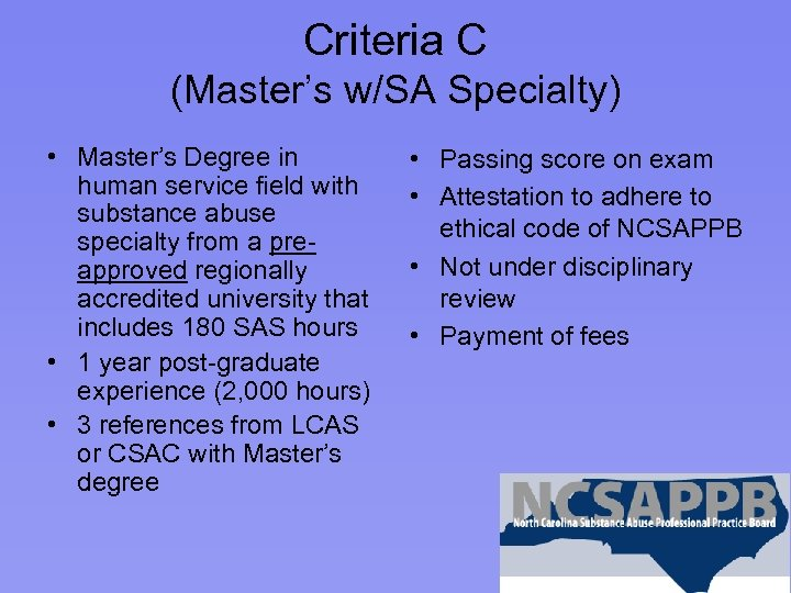 Criteria C (Master's w/SA Specialty) • Master's Degree in human service field with substance