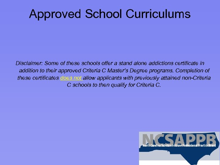 Approved School Curriculums Disclaimer: Some of these schools offer a stand alone addictions certificate