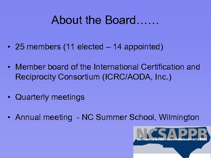 About the Board…… • 25 members (11 elected – 14 appointed) • Member board