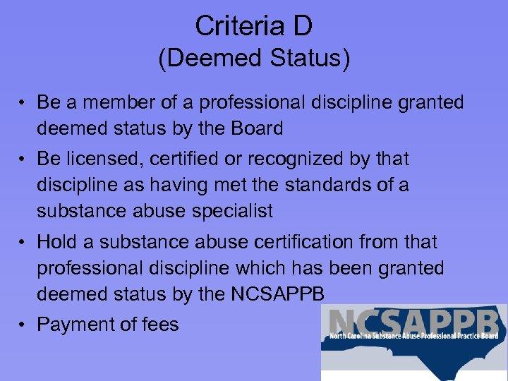 Criteria D (Deemed Status) • Be a member of a professional discipline granted deemed