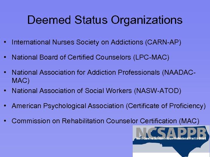 Deemed Status Organizations • International Nurses Society on Addictions (CARN-AP) • National Board of