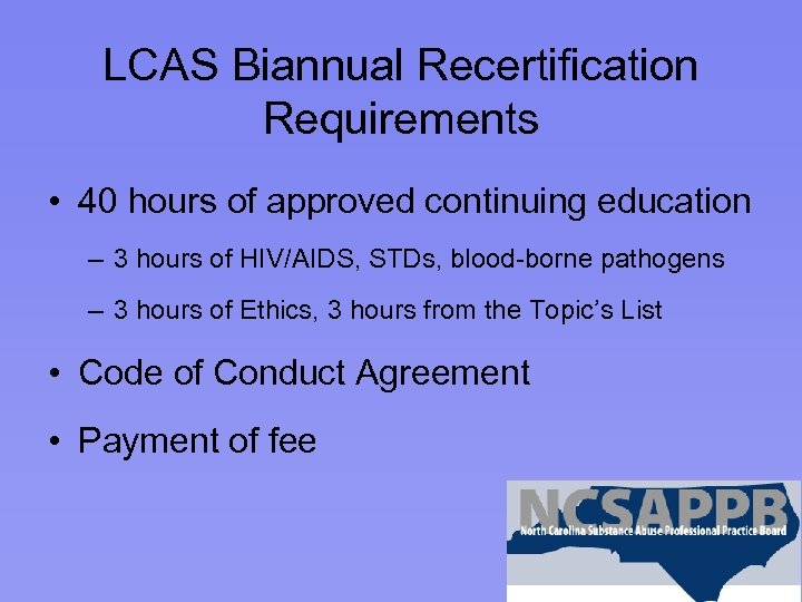 LCAS Biannual Recertification Requirements • 40 hours of approved continuing education – 3 hours