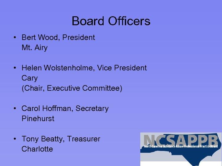 Board Officers • Bert Wood, President Mt. Airy • Helen Wolstenholme, Vice President Cary