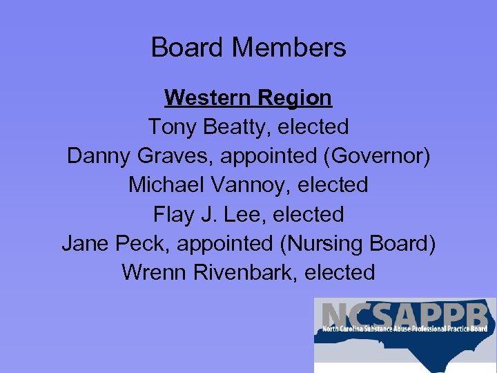 Board Members Western Region Tony Beatty, elected Danny Graves, appointed (Governor) Michael Vannoy, elected
