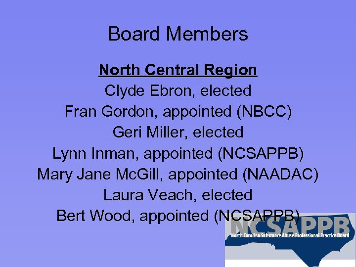 Board Members North Central Region Clyde Ebron, elected Fran Gordon, appointed (NBCC) Geri Miller,