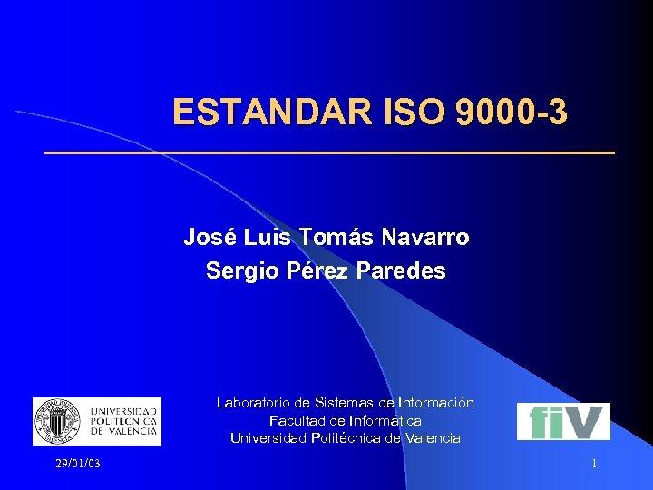 ESTANDAR ISO 9000 -3 José Luis Tomás Navarro Sergio Pérez Paredes Laboratorio de Sistemas