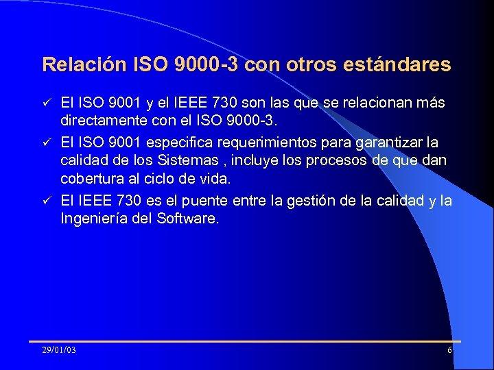 Relación ISO 9000 -3 con otros estándares El ISO 9001 y el IEEE 730