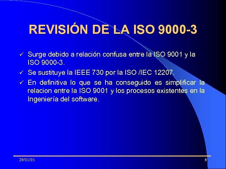 REVISIÓN DE LA ISO 9000 -3 Surge debido a relación confusa entre la ISO