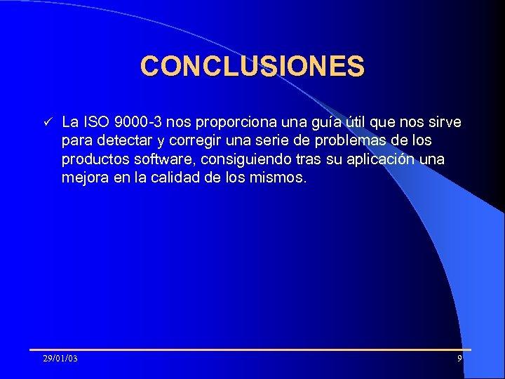 CONCLUSIONES ü La ISO 9000 -3 nos proporciona una guía útil que nos sirve