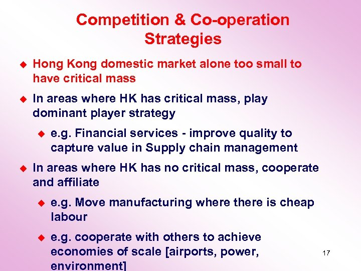 Competition & Co-operation Strategies u Hong Kong domestic market alone too small to have