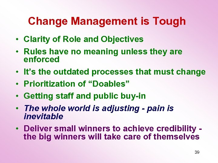 Change Management is Tough • Clarity of Role and Objectives • Rules have no
