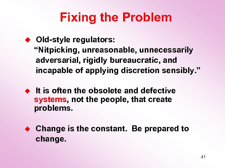 "Fixing the Problem u Old-style regulators: ""Nitpicking, unreasonable, unnecessarily adversarial, rigidly bureaucratic, and incapable"