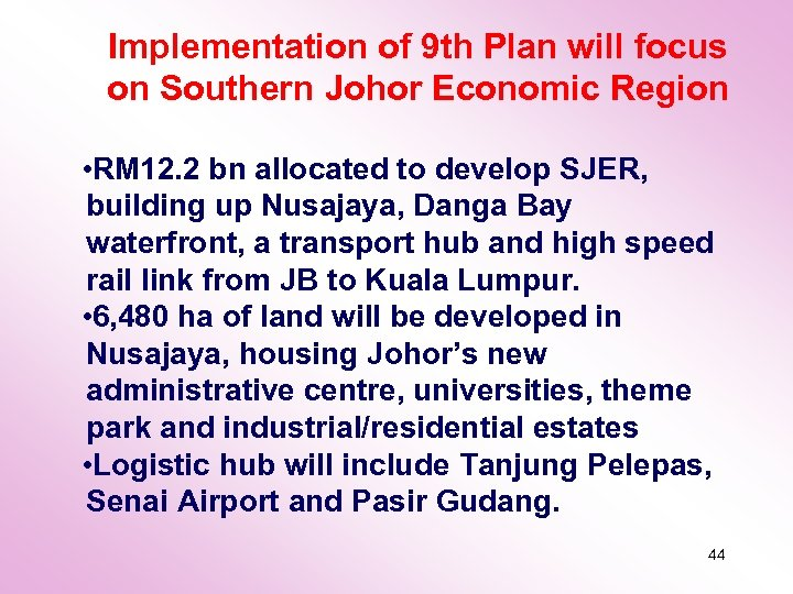 Implementation of 9 th Plan will focus on Southern Johor Economic Region • RM