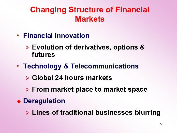 Changing Structure of Financial Markets • Financial Innovation Ø Evolution of derivatives, options &