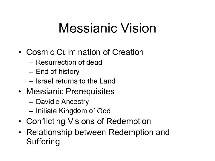 Messianic Vision • Cosmic Culmination of Creation – Resurrection of dead – End of