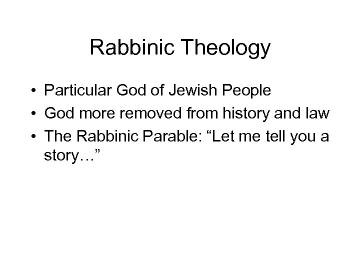 Rabbinic Theology • Particular God of Jewish People • God more removed from history