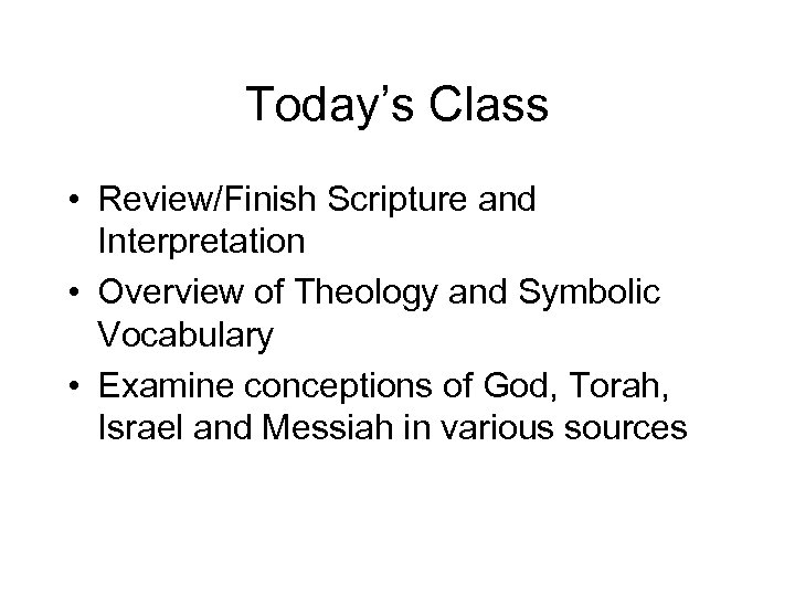 Today's Class • Review/Finish Scripture and Interpretation • Overview of Theology and Symbolic Vocabulary
