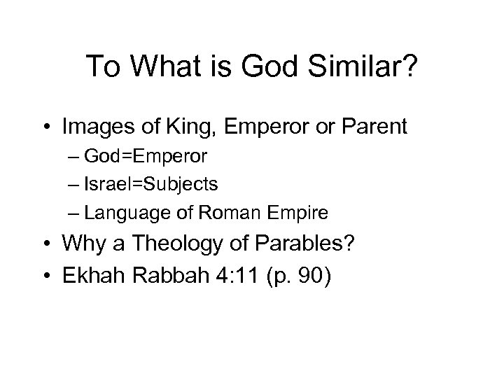 To What is God Similar? • Images of King, Emperor or Parent – God=Emperor