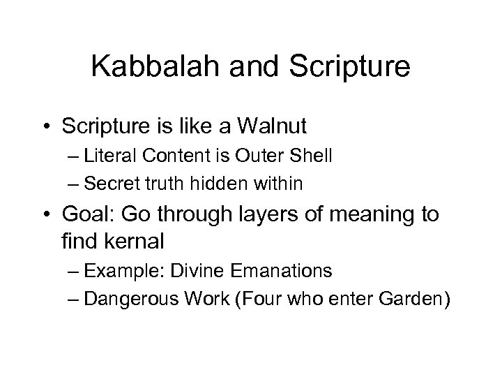 Kabbalah and Scripture • Scripture is like a Walnut – Literal Content is Outer