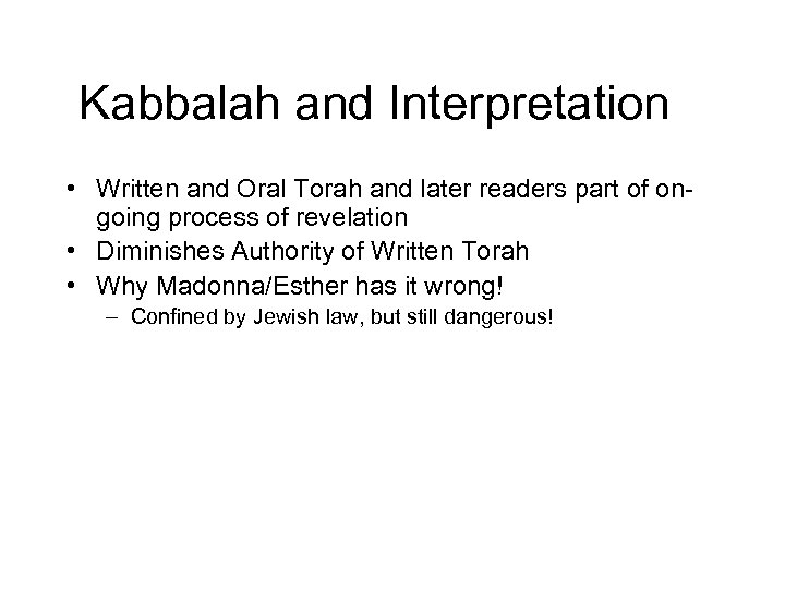 Kabbalah and Interpretation • Written and Oral Torah and later readers part of ongoing