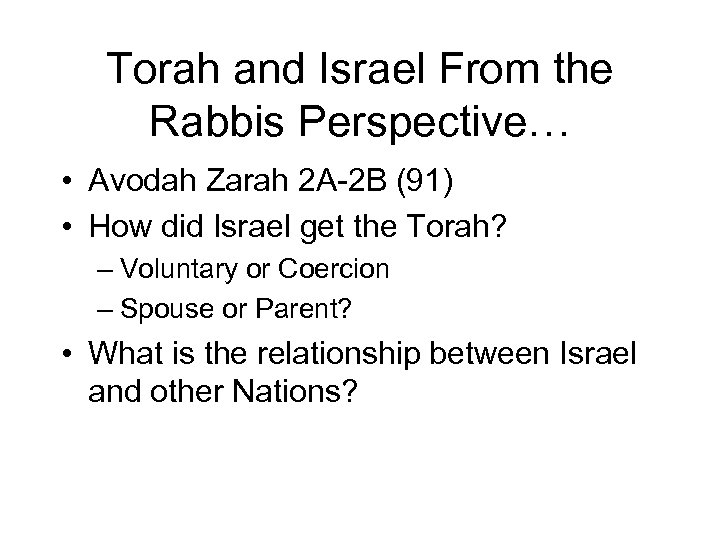 Torah and Israel From the Rabbis Perspective… • Avodah Zarah 2 A-2 B (91)