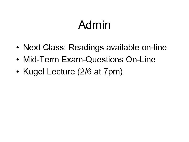 Admin • Next Class: Readings available on-line • Mid-Term Exam-Questions On-Line • Kugel Lecture