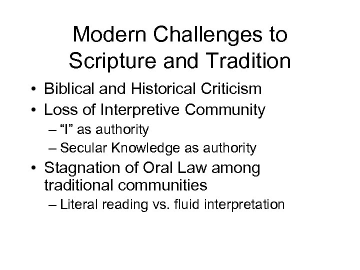 Modern Challenges to Scripture and Tradition • Biblical and Historical Criticism • Loss of