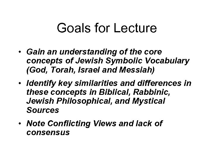 Goals for Lecture • Gain an understanding of the core concepts of Jewish Symbolic