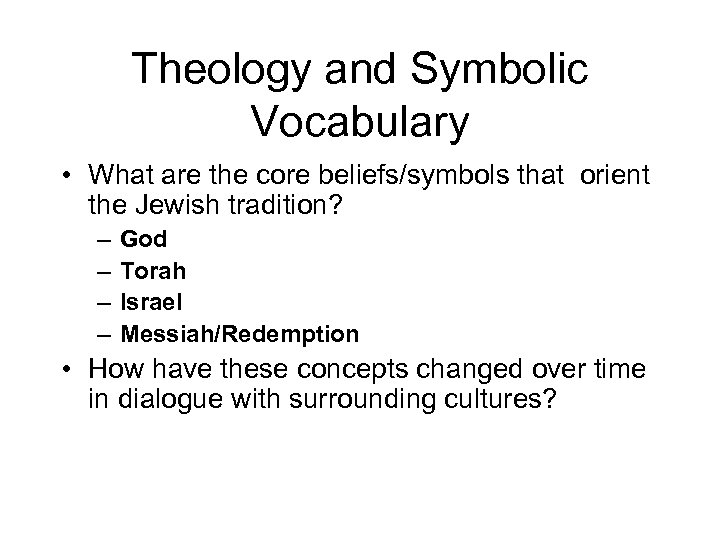 Theology and Symbolic Vocabulary • What are the core beliefs/symbols that orient the Jewish
