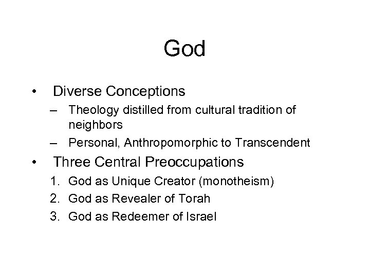 God • Diverse Conceptions – Theology distilled from cultural tradition of neighbors – Personal,