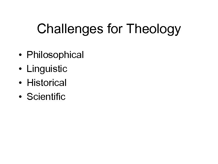 Challenges for Theology • • Philosophical Linguistic Historical Scientific
