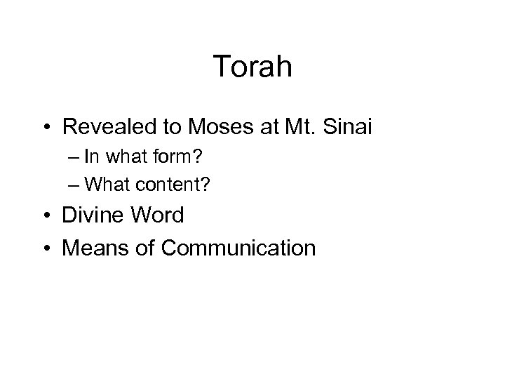 Torah • Revealed to Moses at Mt. Sinai – In what form? – What