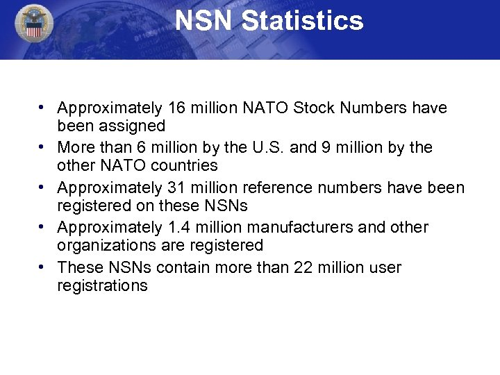 NSN Statistics • Approximately 16 million NATO Stock Numbers have been assigned • More
