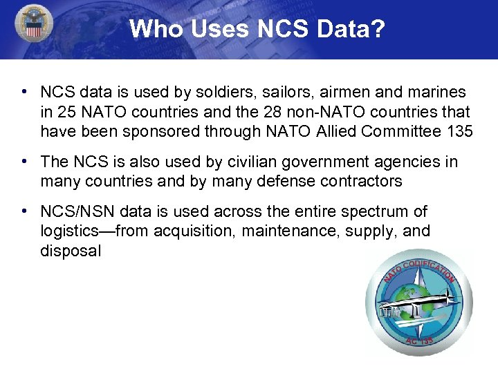 Who Uses NCS Data? • NCS data is used by soldiers, sailors, airmen and