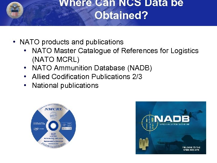 Where Can NCS Data be Obtained? • NATO products and publications • NATO Master