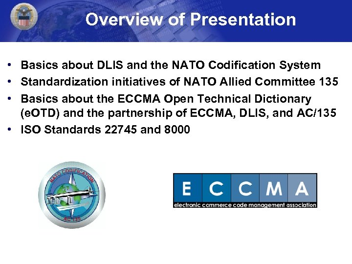 Overview of Presentation • Basics about DLIS and the NATO Codification System • Standardization