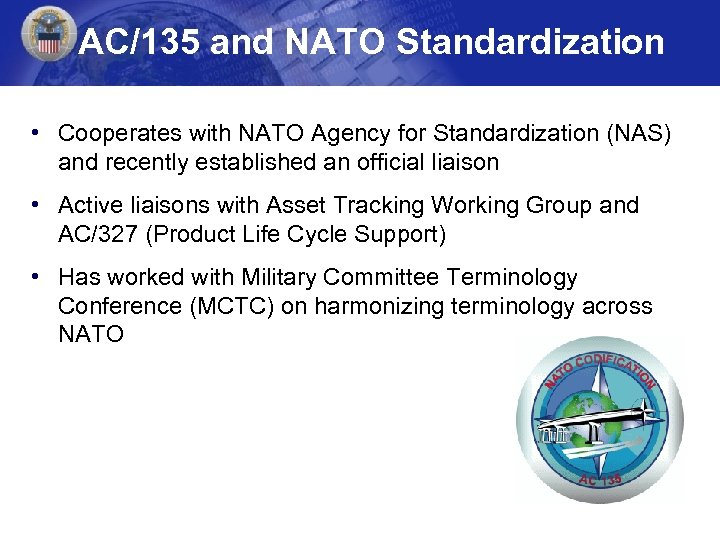 AC/135 and NATO Standardization • Cooperates with NATO Agency for Standardization (NAS) and recently