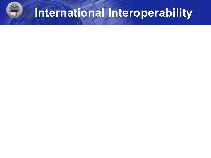 International Interoperability