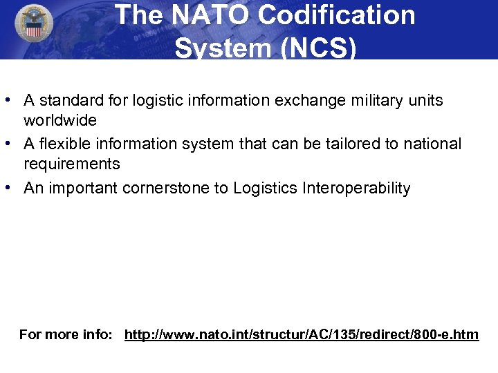 The NATO Codification System (NCS) • A standard for logistic information exchange military units