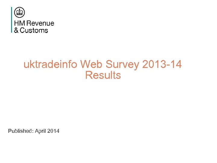 uktradeinfo Web Survey 2013 -14 Results Published: April 2014